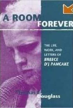 A Room Forever: The Life, Work, And Letters Of Breece D'j Pancake