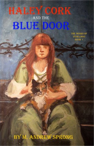 Haley Cork and the Blue Door by M. Andrew Sprong