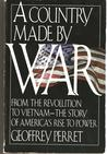 A Country Made by War: From the Revolution to Vietnam--The Story of America's Rise to Power