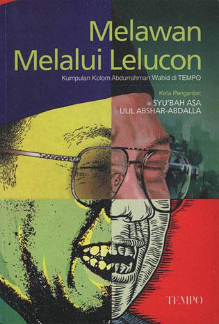 Melawan Melalui Lelucon: Kumpulan Kolom Abdurrahman Wahid Di Tempo