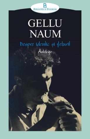 Despre identic si felurit. Antologie by Gellu Naum