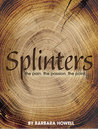 Splinters: The Pain, The Passion, The Point
