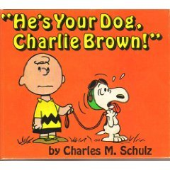 He's Your Dog, Charlie Brown by Charles M. Schulz