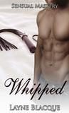 Whipped (Sensual Mastery, #1)