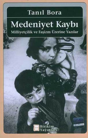 Medeniyet Kaybı: Milliyetçilik ve Faşizm üzerine Yazılar