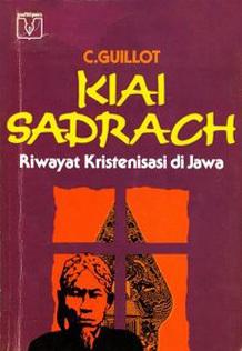 Kiai Sadrach: Riwayat Kristenisasi di Jawa