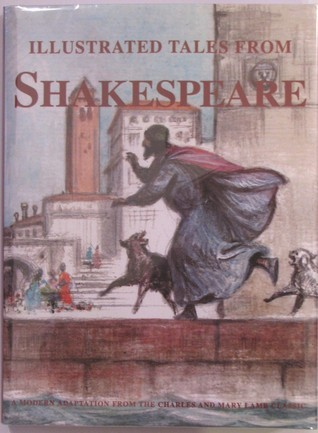 Illustrated Tales From Shakespeare. A Modern Adaptation From the Charles and Mary Lamb Classic