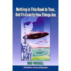 Nothing in this book is true but it's exactly the way things are