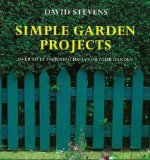 Simple Garden Projects: A Collection of Original Designs to Build in Your Garden
