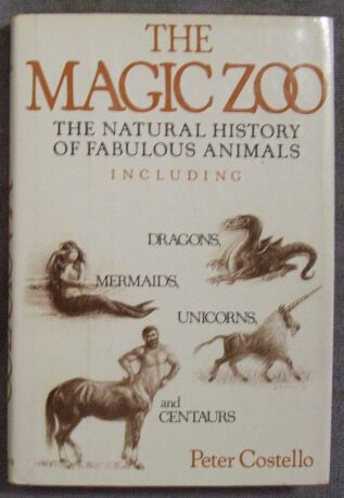The Magic Zoo: The Natural History of Fabulous Animals, Including Dragons, Mermaids, Unicorns, and Centaurs