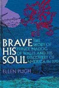 Brave His Soul: The Story of Prince Madog of Wales and His Discovery of America in 1170