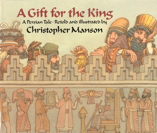A Gift for the King: A Persian Tale by Christopher Manson