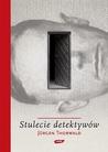 Stulecie detektywów. Drogi i przygody kryminalistyki