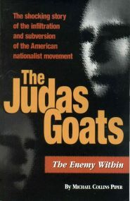 The Judas Goats: The Shocking Story of the Infiltration & Subversion of the American Nationalist Movement