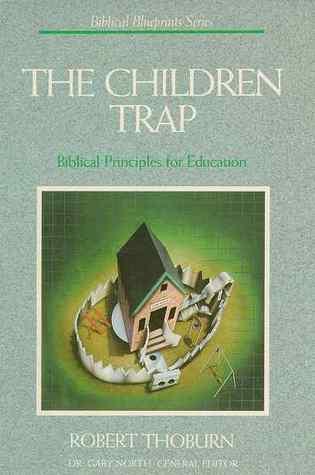 The Children Trap: The Biblical Blueprint for Education (Biblical Blueprint Series, 6)