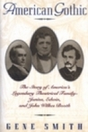 American Gothic: The Story of America's Legendary Theatrical Family--Junius, Edwin, and John Wilkes Booth