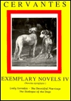 Exemplary Novels IV: Lady Cornelia, the Deceitful Marriage, the Dialogue of the Dogs