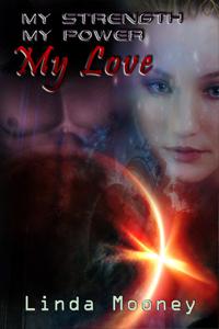 My Strength, My Power, My Love by Linda Mooney
