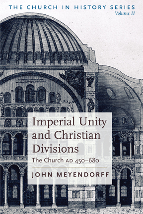Imperial Unity And Christian Divisions: The Church from 450-680 A.D.
