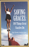 Saving Graces: 100 Things Great Coaches Do