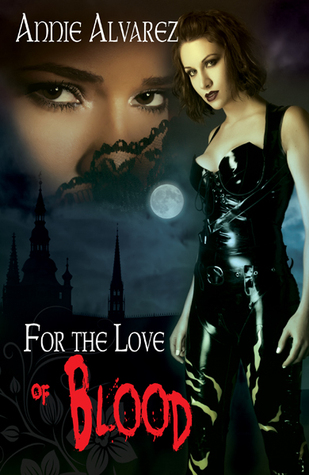 For The Love Of Blood by Annie Alvarez