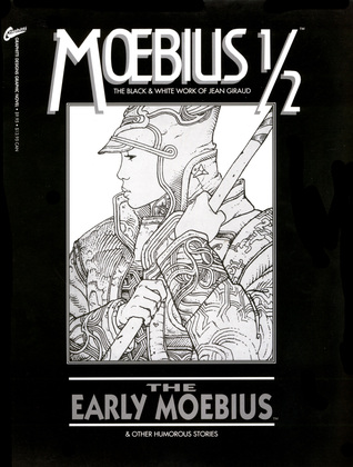 The Black and White Work, Vol. ½: The Early Mœbius and Other Humorous Stories (The Collected Fantasies of Jean Giraud, #1/2)