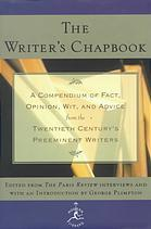 The Writer's Chapbook: A Compendium of Fact...from the 20th Century's Preeminent Writers