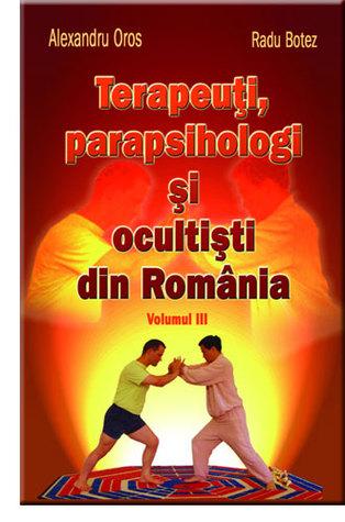 Terapeuti, parapsihologi si ocultisti din Romania - Vol.. III