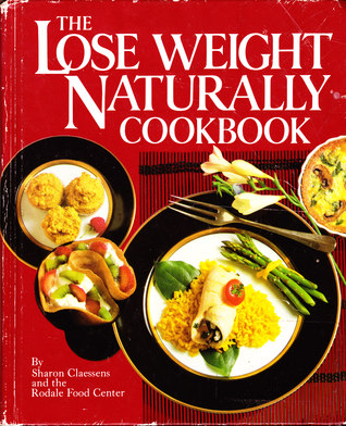 The Lose Weight Naturally Cookbook by Sharon Claessens