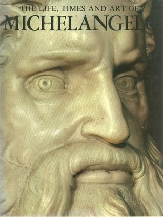 The Life, Times And Art Of Michelangelo