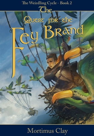 The Quest for the Fey Brand by Mortimus Clay