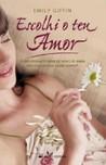 Escolhi o teu Amor by Emily Giffin