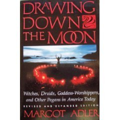 Drawing down the moon: witches, druids, goddess-worshippers and other pagans in america today by Margot Adler