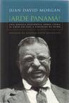 Arde Panama!: Una Novela Historica Sobre Como Se Creo Un Pais a Expensas de Otro