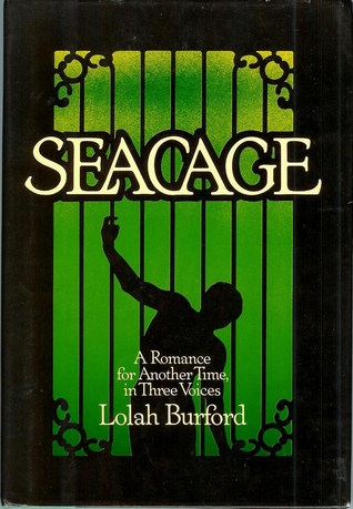 Seacage: A Romance For Another Time In Three Voices