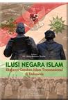 Ilusi Negara Islam: Ekspansi Gerakan Islam Transnasional di Indonesia