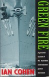 Green fire: [a powerful account of the Australian environmental protest movement]