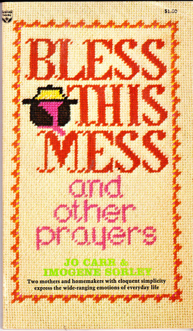 Bless This Mess and Other Prayers by Jo Carr