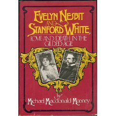 Evelyn Nesbit And Stanford White: Love And Death In The Gilded Age