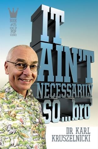 It Ain't Necessarily So... Bro by Karl Kruszelnicki