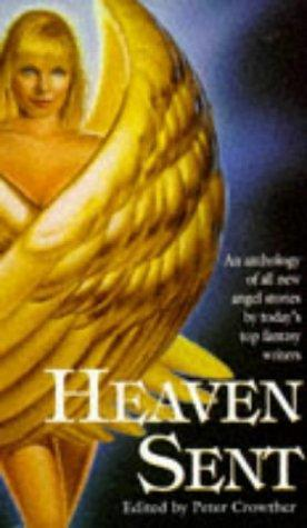 Heaven Sent: 18 Glorious Tales of the Angels