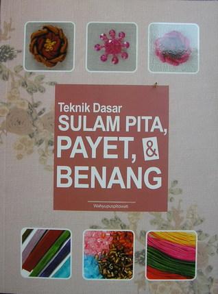 Teknik Dasar  Sulam Pita, Payet, & Benang by Wahyupuspitowati