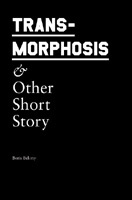 Transmorphosis and Other Short Story by Boris Belony