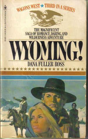 Wyoming! by Dana Fuller Ross