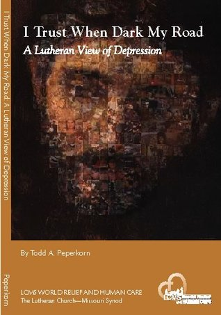 I Trust When Dark My Road: A Lutheran View of Depression