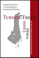 turning-freud-upside-down-gospel-perspectives-on-psychotherapy-s-fundamental-problems