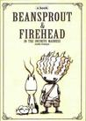 ถั่วงอกและหัวไฟ :ในความบ้าคลั่งอันมิรู้สิ้นสุด (BEANSPROUT & FIREHEAD: IN THE INFINITE MADNESS)