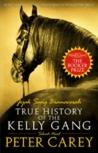 True History of the Kelly Gang - Jejak Sang Bromocorah by Peter Carey