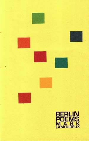 Berlin Poems by Mark Lamoureux