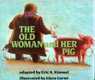 The Old Woman and Her Pig by Eric A. Kimmel